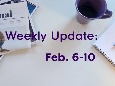 Weekly Update: Feb. 6-10