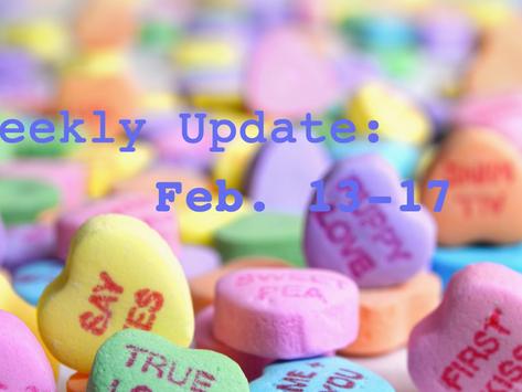 Weekly Update: February 13th-17th