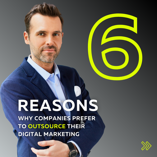 """""""6"""" Reasons Why Companies Outsource Their Digital Marketing"""