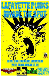 Lafayette Puns Invade The Spot concert poser. Saturday, February 17, 2018. Local underground showcase wit performances by: Dissonance & Dissent (Political Ska-punk), The Sluts, The Enstrangers, Televised Suicide. At The Spot.