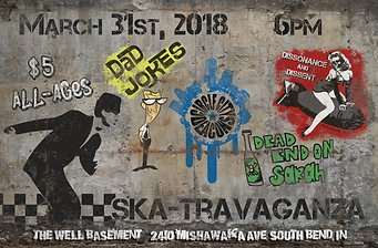 Ska-travaganza concert poster. March 31st, 2018. At The Well Basement, 2410 Mishawaka Ave, South Bend, IN. Featurig: Dad Jokes (3rd Wave Ska), The Circle City Deacons (Ska / Reggae), Dissonance & Dissent (Political Ska-Punk), and Dead End On Sarah (Acoustic punk).