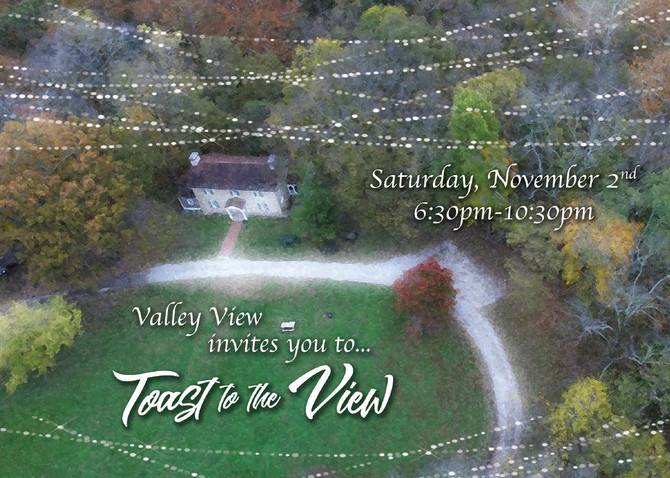 Toast to the View -join us for a great evening at the farmhouse!  Click for details and tickets...