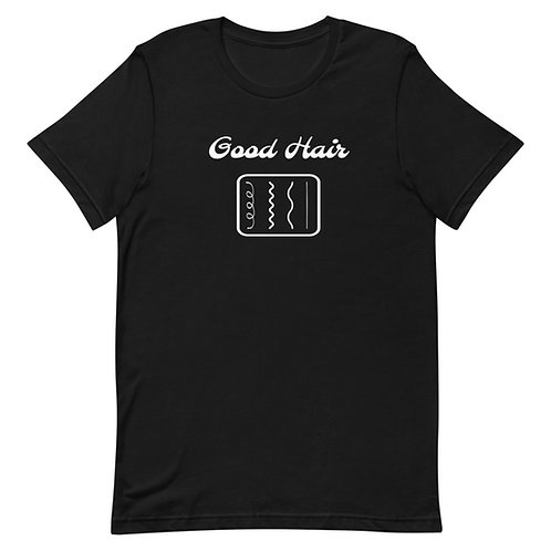 Good Hair Unisex T-Shirt