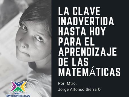 LA CLAVE INADVERTIDA HASTA HOY PARA EL APRENDIZAJE DE LAS MATEMÁTICAS
