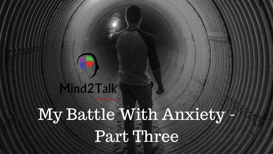 My Battle With Anxiety - Part Three