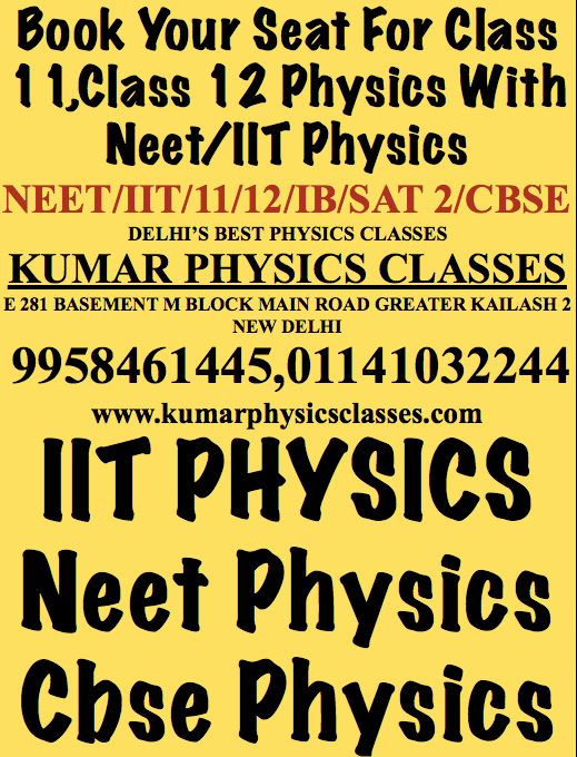 Physics Tutor In South Ex  Physics Tutor In Kalkaji/C r Park/Gk 2/GK 1/Amar Colony/Malviya Nagar/Panchsheel/Hauz Khas/Kalu Sarai/Pamposh Enclave/Gk Enclave/Govind puri/Giri Nagar/Jamia/Sarita Vihar/Defence Colony/Aiims/Sarojani Nagar/Sukhdev Vihar/Sunder Nagar/Golf Link     Book Your Seat For Class 11,Class 12 Physics With Neet/IIT Physics NEET/IIT/11/12/IB/SAT 2/CBSE  DELHI'S BEST PHYSICS CLASSES  KUMAR PHYSICS CLASSES  E 281 BASEMENT M BLOCK MAIN ROAD GREATER KAILASH 2 NEW DELHI  9958461445,01141032244  www.kumarphysicsclasses.com  IIT PHYSICS  Neet Physics  Cbse Physics  Physics Classes For Class 11,Physics Classes For Class 12,Physics Tutor,physics tutor in south delhi,neet physics tutor,iit physics tutor,physics tutor,in kalkaji,physics tutor in gk 2,physics tutor in nfc,physics tutor in hauz khas,physics tutor in delhi,physics tutor in c r park,physics tutor in gurgaon,physics tutor in noida,iit advance physics tutor,    Physics Classes For Class 11,Physics Classes For Class 12,Physics Tutor,physics tutor in south delhi,neet physics tutor,iit physics tutor,physics tutor,in kalkaji,physics tutor in gk 2,physics tutor in nfc,physics tutor in hauz khas,physics tutor in delhi,physics tutor in c r park,physics tutor in gurgaon,physics tutor in noida,iit advance physics tutor,    Physics Classes For Class 11,Physics Classes For Class 12,Physics Tutor,physics tutor in south delhi,neet physics tutor,iit physics tutor,physics tutor,in kalkaji,physics tutor in gk 2,physics tutor in nfc,physics tutor in hauz khas,physics tutor in delhi,physics tutor in c r park,physics tutor in gurgaon,physics tutor in noida,iit advance physics tutor,    Physics Classes For Class 11,Physics Classes For Class 12,Physics Tutor,physics tutor in south delhi,neet physics tutor,iit physics tutor,physics tutor,in kalkaji,physics tutor in gk 2,physics tutor in nfc,physics tutor in hauz khas,physics tutor in delhi,physics tutor in c r park,physics tutor in gurgaon,physics tutor in noida,iit advance physics tutor,    Physics Tutor Cbse Physics Tutor Iit Physics Tutor Neet Physics Tutor Physics ClassesPhysics Tutor In South Ex Physics Tutor In Kalkaji/C r Park/Gk 2/GK 1/Amar Colony/Malviya Nagar/Panchsheel/Hauz Khas/Kalu Sarai/Pamposh Enclave/Gk Enclave/Govind puri/Giri Nagar/Jamia/Sarita Vihar/Defence Colony/Aiims/Sarojani Nagar/Sukhdev Vihar/Sunder Nagar/Golf Link Book Your Seat For Class 11,Class 12 Physics With Neet/IIT PhysicsNEET/IIT/11/12/IB/SAT 2/CBSE DELHI'S BEST PHYSICS CLASSES KUMAR PHYSICS CLASSES E 281 BASEMENT M BLOCK MAIN ROAD GREATER KAILASH 2 NEW DELHI 9958461445,01141032244 www.kumarphysicsclasses.com IIT PHYSICS Neet Physics Cbse Physics Physics Classes For Class 11,Physics Classes For Class 12,Physics Tutor,physics tutor in south delhi,neet physics tutor,iit physics tutor,physics tutor,in kalkaji,physics tutor in gk 2,physics tutor in nfc,physics tutor in hauz khas,physics tutor in delhi,physics tutor in c r park,physics tutor in gurgaon,physics tutor in noida,iit advance physics tutor, Physics Classes For Class 11,Physics Classes For Class 12,Physics Tutor,physics tutor in south delhi,neet physics tutor,iit physics tutor,physics tutor,in kalkaji,physics tutor in gk 2,physics tutor in nfc,physics tutor in hauz khas,physics tutor in delhi,physics tutor in c r park,physics tutor in gurgaon,physics tutor in noida,iit advance physics tutor, Physics Classes For Class 11,Physics Classes For Class 12,Physics Tutor,physics tutor in south delhi,neet physics tutor,iit physics tutor,physics tutor,in kalkaji,physics tutor in gk 2,physics tutor in nfc,physics tutor in hauz khas,physics tutor in delhi,physics tutor in c r park,physics tutor in gurgaon,physics tutor in noida,iit advance physics tutor, Physics Classes For Class 11,Physics Classes For Class 12,Physics Tutor,physics tutor in south delhi,neet physics tutor,iit physics tutor,physics tutor,in kalkaji,physics tutor in gk 2,physics tutor in nfc,physics tutor in hauz khas,physics tutor in delhi,physics tutor in c r park,physics tutor in gurgaon,physics tutor in noida,iit advance physics tutor, Physics Tutor Cbse Physics Tutor Iit Physics Tutor Neet Physics Tutor Physics Classes