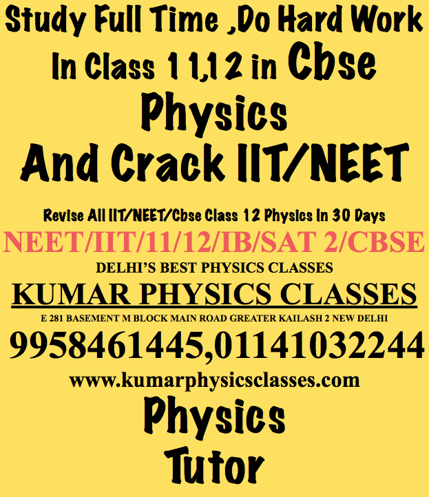 Study Is Everything For Running In Life-Physics Classes/Physics Tutor In GK 2,GK 1,Kalkaji,C R PARK,ALAKNANDA,EOK,SARITA VIHAR,JASOLA VIHAR,NFC,DEFENCE COLONY ,VASANT KUNJ,VASANT VIHAR,SOUTH EX,SOUTH DELHI