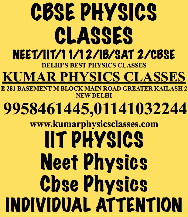 Start Your Physics Classes In The Month Of March To Cope Up With The Physics Syllabus.  Physics TUTOR in gk 2,Physics Classes In GK 2,physics Tutor In Alaknanda,Physics Classes In Alaknanda,Physics Classes In Amar COLONY,Physics Tutor In Amar Colony,Physics Tutor In Sarita Vihar, Physics Classes In Sarita Vihar,Physics Tutor In Jasola Vihar,Physics Classes In Vasant Kunj,Physics Tutor In Sukhdev Vihar,Physics Classes In Sukhdev Vihar,Physics Tutor IN LAJPAT NAGAR,PHYSICS cLASSES IN KAILASH COLONY ,pHYSICS tUTOR AT Kailash hill