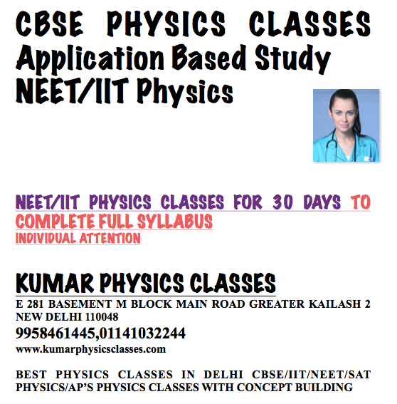 I am just informing the parents why you are duplicating the tuition of physics to different instructor because physics is same for IIT, CBSE SAT 2, AP'S.The basic fundamental of physics is same for all the above streams .But the essential central part is that your primary physics concept must be 100% clear.  Hence choose the Physics tutor in such way that he must be very experienced enough to teach your child so that his or her fundamental should be 100% clear.    When one starts with class 11, then their primary maths should be clear for studying physics like differentiation,integration and a trigonometric function.  Start class 11 with mechanics and do many questions to understand concepts, Nobody can teach until and unless you are not practicing some questions.  Get The doubts in these questions and ask your physics mentor to clear it, if your mentor explains your all levels doubts at the utmost difficulties, it means your mentor is perfect else change your mentor. Take Physics tuition to solve your difficulties; nobody can teach physics until and unless you are self-conscious and self-enthusiast.  Still, you are facing problem in physics come to Kumar sir 9958461445 Visit to   www.kumarphysicsclasses.com and directly contact Kumar sir