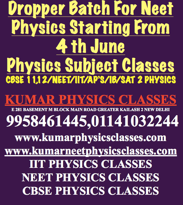 Physics Dropper Batch Or Physics Classes For Those Who Have Joined Non-Attending Or Dummy School,  If You are planning to drop one more year for non-performing in physics in neet exam, then think it seriously and start studying from today.  Search for a perfect prestigious one on one type teacher who can solve all the Aakash, Allen Kota, Target PMT, FIITJEE, VMC  Package and tell you the tips to do the question quickly without any hesitation. Search a physics tutor, not a dummy one who can solve every problem of physics and can make you perfect in CBSE board exam.  Before deciding anything meet Mr Kumar Physics tutor sitting in gk 2 and take his opinion regarding you for in NEET/IIT Exam.  Nowadays most of the questions are asked in NEET EXAM ARE BASED ON IIT ADVANCE old year papers so be very peculiar about you NEET PHYSICS Preparation with time management as well as quick approach.      Kumar Physics Classes www.kumarphysicsclasses.com www.kumarneetphysicsclasses.com