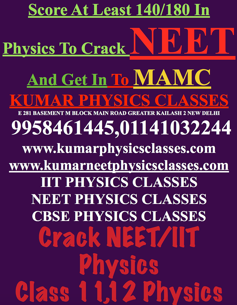 Score At Least 140/180 In Physics To Crack NEET And Get In To MAMC KUMAR PHYSICS CLASSES E 281 BASEMENT M BLOCK MAIN ROAD GREATER KAILASH 2 NEW DELHI  9958461445,01141032244 www.kumarphysicsclasses.com www.kumarneetphysicsclasses.com IIT PHYSICS CLASSES NEET PHYSICS CLASSES CBSE PHYSICS CLASSES Crack NEET/IIT Physics Class 11,12 Physics Physics Classes In Delhi,Physics Classes In R K Puram,Physics Classes In ASHARAM,Physics Classes In Jasola Vihar,Physics Classes In South Ex,Physics Classes In South Ex