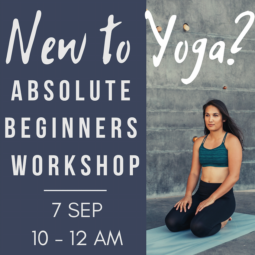 New to Yoga - Absolute Beginners Workshop
