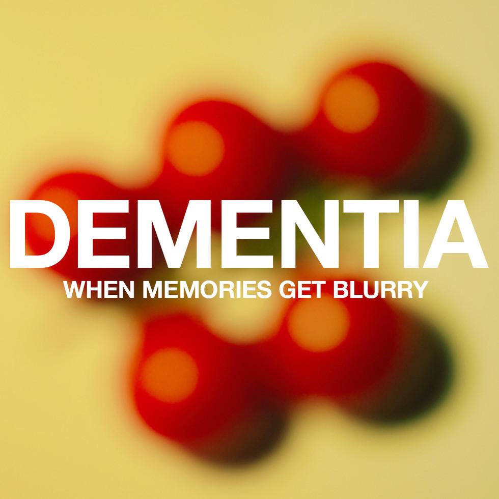 DEMENTIA – WHEN MEMORIES GET BLURRY