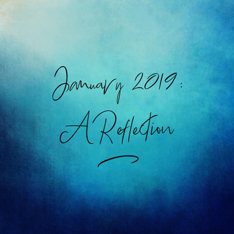 January 2019: A Reflection