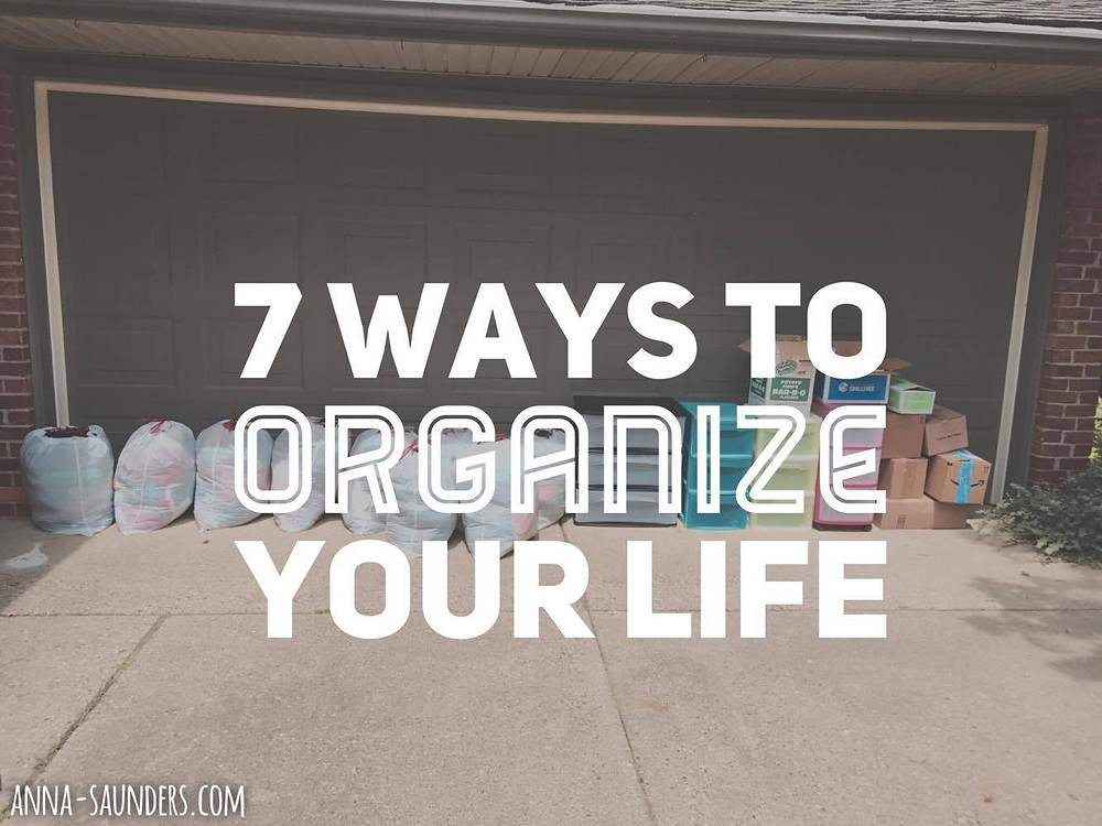 7 Ways to Organize Your Life