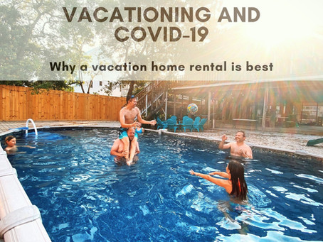 Vacationing and COVID 19: Why a Vacation Home Rental is Best