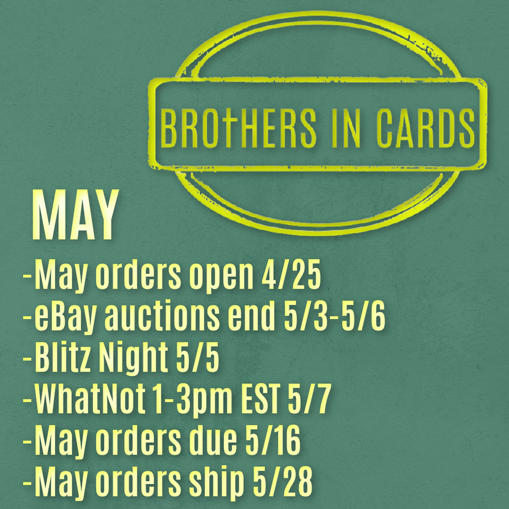 Orders Open: Sunday, April 25 | eBay Auctions End: Monday, May 3 - Thursday, May 6 | Blitz Night: Wednesday, May 5 | Whatnot  Friday, May 7 @ 1-3pm EST | May Due Date: Sunday, May 16 | May Ship Date: Friday, May 28