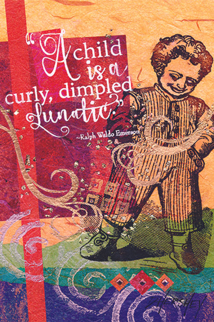 #202-A Child is a Curly, Dimpled Lunatic