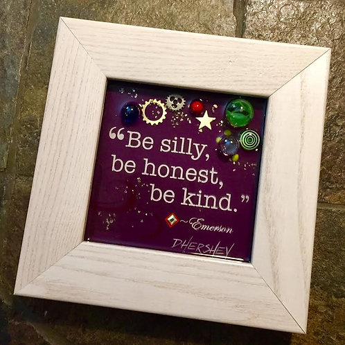"""Be Silly""~Glass Art in Frame, 6"" X 6"""