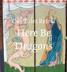 Old Tales Retold: Here Be Dragons