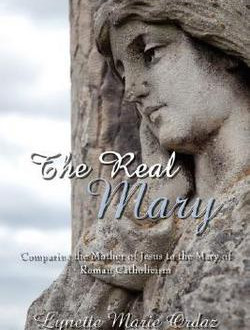 What Lynette Ordaz espouses is not real Christianity or the real Mary, in any sense.