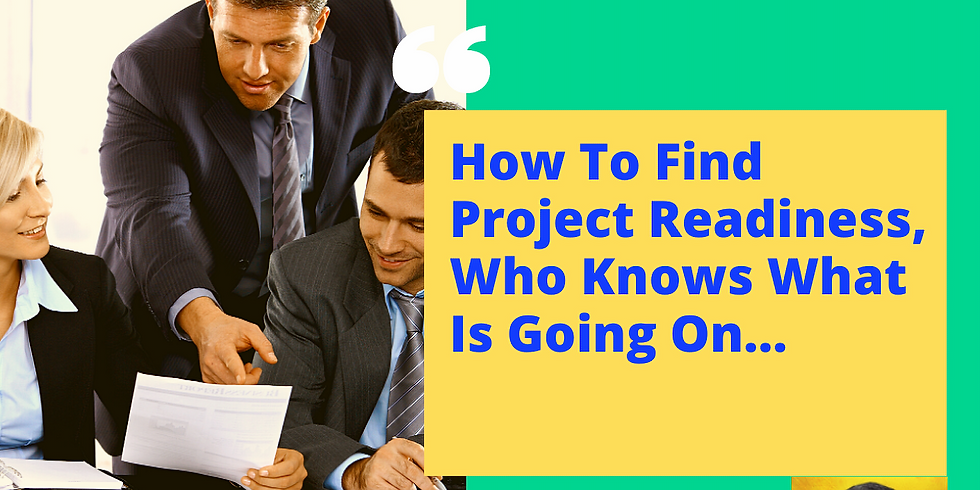 Webinar : How to Find Project Readiness, Who Knows What is Going On - Part 1