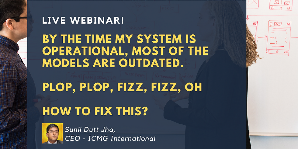 By The Time My System Is Operational, Most Of The Models Are Outdated. Plop, Plop, Fizz, Fizz, Oh How to Fix This?