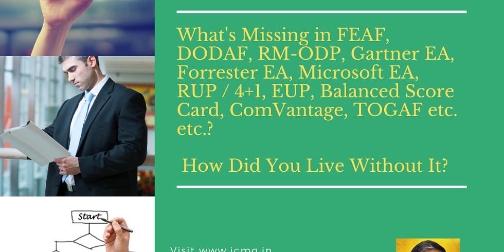 What's Missing in FEAF, DODAF, RM-ODP, Gartner EA, Forrester EA, Microsoft EA, RUP / 4+1, EUP, Balanced Score Card