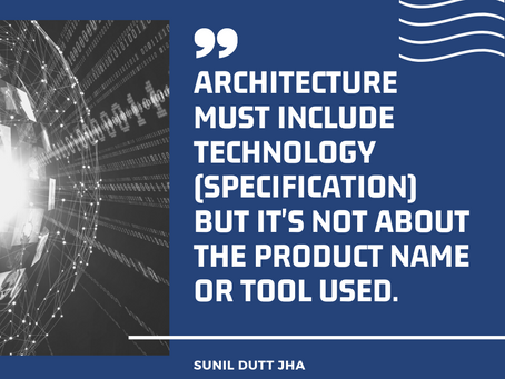 Architecture must include technology specification but it's not about the product name or tool used