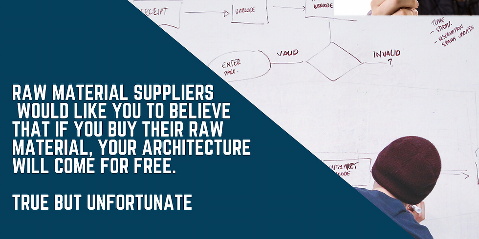 True but Unfortunate, Raw Material Suppliers  Would like You To Believe That If You Buy Their Raw Material, Your Archite