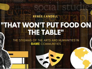 That Won't Put Food On The Table: Fighting the Stigma of the 'Arts & Humanities' in BAME Communities