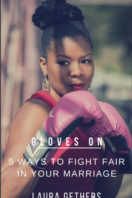 Gloves On, How to Fight Fair In Your Marriage
