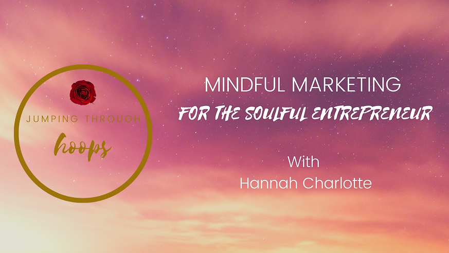 MINDFUL MARKETING FOR THE SOULFUL ENTREP