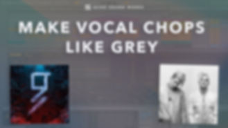 grey vocal chops tutorial