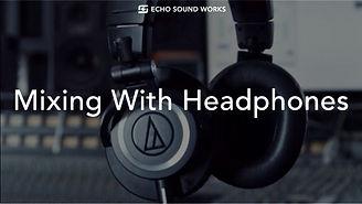 Mixing With Headphones.jpg