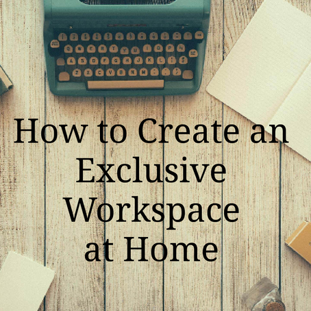 How to Create an Exclusive Workspace at Home