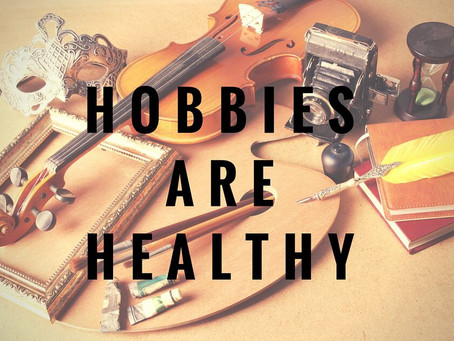 Why you need a hobby?