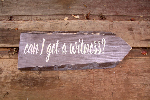 "Wood ""Can I Get A Witness"" Sign"