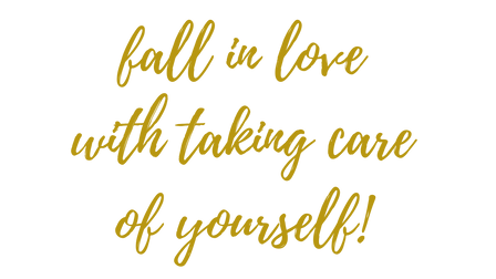 fall in love with taking care of yoursel