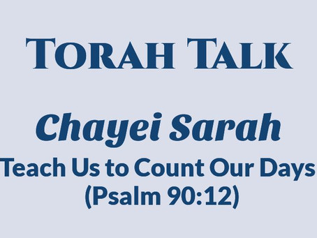 Chayei Sarah - Teach Us to Count Our Days (Psalm 90:12)