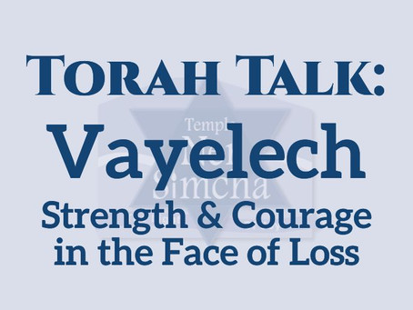 Vayelech - Strength & Courage in the Face of Loss