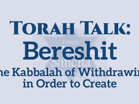 Bereshit: The Kabbalah of Withdrawing in Order to Create