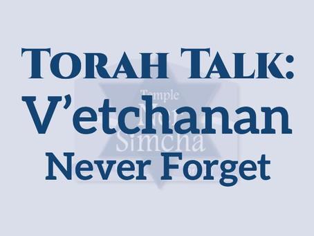 Torah Talk – V'etchanan: Never Forget