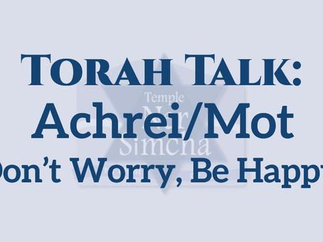 Achrei/Mot: Don't Worry, Be Happy!