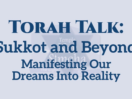 Sukkot and Beyond: Manifesting Our Dreams Into Reality