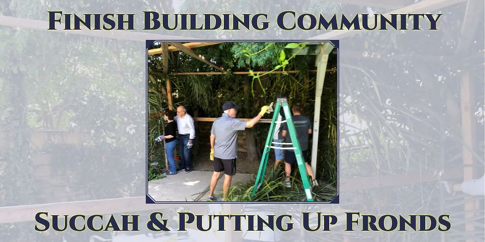 Finish Building Community Succah & Putting Up Fronds