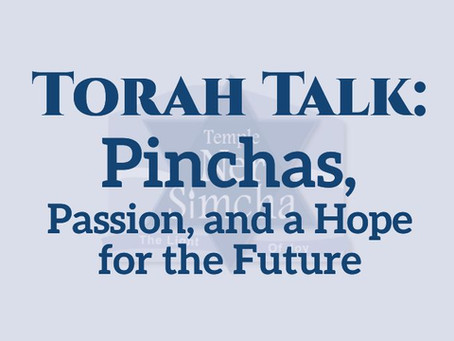 Torah Talk – Pinchas, Passion, and a Hope for the Future