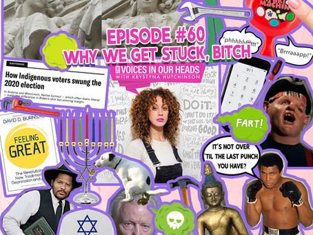 Episode #60 - Why We Get Stuck, Bitch