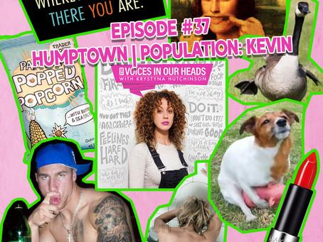 Episode #37 - HUMPTOWN | Population: Kevin