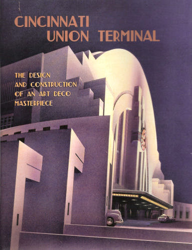 Cincinnati Union Terminal: Design and Construction of an Art Deco Masterpiece
